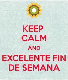 KEEP  CALM AND EXCELENTE FIN DE SEMANA