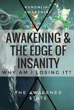 Awakening & The Edge of Insanity: Why Am I losing it? - The Awakened State. One of the most crippling times on the path is when you come to terms with losing your old identity and the death of the old consciousness. However that in-between phase where you're straddling both worlds is the turning point on the path. Read More Here