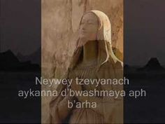 Very relaxing and peaceful to listen to...Abwoon D'Bashmaya - The Lords Prayer sung in Syrian-Aramaic, the language of Jesus