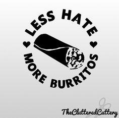 Less Hate More Burritos Decal, vinyl car decal, funny car decal, food car decal, burrito car decal
