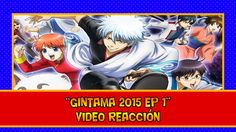 GINTAMA 2015 EP 1 VIDEO REACCIÓN