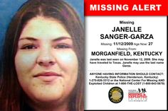 JANELLE SANGER-GARZA, Age Now: 27, Missing: 11/12/2009. Missing From MORGANFIELD, KY. ANYONE HAVING INFORMATION SHOULD CONTACT: Kentucky State Police (Henderson, Kentucky) 1-270-826-3312.