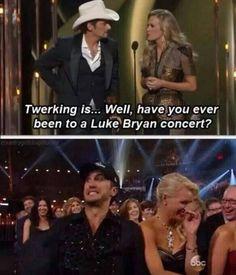 "Ahhh hahaha! I HAVE seen a Luke Bryan concert! I love the way her ""twerks""!"