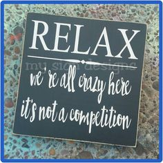 Relax we're all crazy here its not a competition small wall or shelf block funny office sign or gi Cute Signs, Diy Signs, Funny Signs, Wall Signs, Homemade Signs, Office Signs, Thing 1, Sign Quotes, Work Quotes
