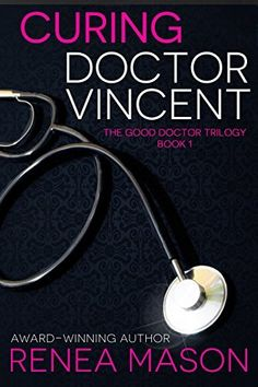 Curing Doctor Vincent: The Good Doctor Trilogy - Book #1, http://www.amazon.com/dp/B00RDPEOES/ref=cm_sw_r_pi_awdm_O-Lgwb1NW9MAW