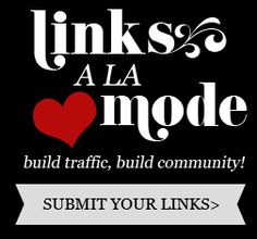 Submit your links to Links a la Mode!