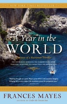A Year in the World: Journeys of a Passionate Traveller-Another good one by Frances Mayes