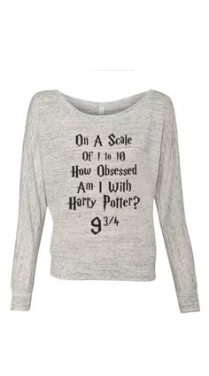 Harry Potter On a Scale of 1 to 10 how obsessed am i with Harry Potter - Ladies Long Sleeve Slouchy Pullover