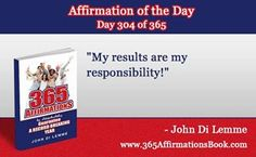 "Enjoy Today's Affirmation of the Day for October 30th, 2016... Day *304* of the Year...""My Results are My Responsibility!""...Say It Outloud NOW!!!"