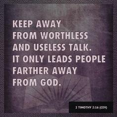 2 Timothy 2:16 Very good advice.