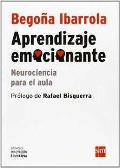 Aprendizaje emocionante: Neurociencia para el aula (Biblioteca Innovación Educativa) de Begoña Ibarrola http://www.amazon.es/dp/8467562935/ref=cm_sw_r_pi_dp_iSWUwb1SN0BGY