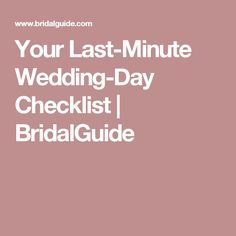 Your Last-Minute Wedding-Day Checklist | BridalGuide