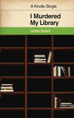 I Murdered My Library (Kindle Single) by Linda Grant, http://smile.amazon.com/dp/B00K6JO15A/ref=cm_sw_r_pi_dp_fr11tb09YFPAN