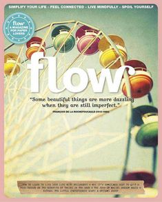 Flow Magazine 7 In this issue: How philosophy can help you live your life. Why it's sometimes better to just quit. Rick Hanson on the benefits of taking in the good. Extras in this issue: little gratefulness diary & origami paper. Life Happens, Shit Happens, Follow Your Instinct, France 1, Positive Psychology, You Lied, Reading Material, Live For Yourself, Book Design