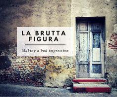 La Brutta Figura: Making a bad impression
