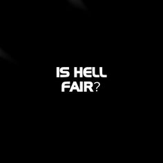 Sin is serious, but is hell fair? A blog post