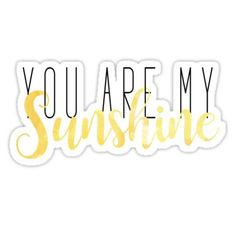 """""""You Are My Sunshine"""" Stickers by Hannah Weeks Snapchat Stickers, Phone Stickers, Cool Stickers, Printable Stickers, Meme Stickers, Planner Stickers, Homemade Stickers, Red Bubble Stickers, Tumblr Stickers"""