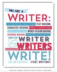 You are a WRITER. -- I need to print this  hang it in my house.