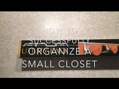 How To Successfully Organize A Small Closet!