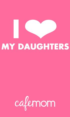 My fifteen year old is my rock. She has my back through thick and thin. Now my two year old has me wrapped around her pretty little finger. I love you Cherisa & Sierra