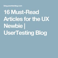 16 Must-Read Articles for the UX Newbie | UserTesting Blog