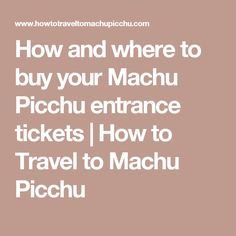 How and where to buy your Machu Picchu entrance tickets | How to Travel to Machu Picchu