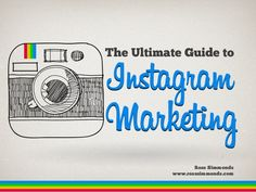 The Ultimate Guide To Instagram Marketing by Ross Simmonds via slideshare