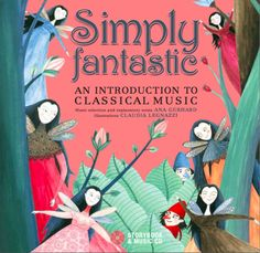 Simply Fantastic - An Introduction to Classical Music is a beautiful book and CD that reveals the magic of music to children. The thematically unified collection of compositions and illustrations are inspired by a host of otherworldly beings including elves, fairies, wizards, and gnomes that sparked the creativity of Wagner, Mozart, Mendelssohn, and others.
