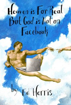 Heaven Is For Real But God Is Not on Facebook