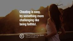 Cheating is easy, try something more challenging like being faithful. 60 Quotes On Cheating Boyfriend And Lying Husband