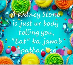 """A Kidney Stone  is just your body  telling you, """"Eat"""" ka jawab """"Patthar"""" se....so don't eat junk...eat sensibly"""