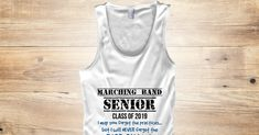 Discover + Tank Marching Senior 2019 Never Forget Tank Top from $15 Class of 2019 Collection, a custom product made just for you by Teespring. With world-class production and customer support, your satisfaction is guaranteed. - Marching Band Senior - Class of 2019 - I may...