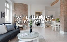 Bucket list- live in an apartment with my bestie
