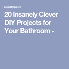 20 Insanely Clever DIY Projects for Your Bathroom -
