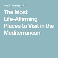The Most Life-Affirming Places to Visit in the Mediterranean