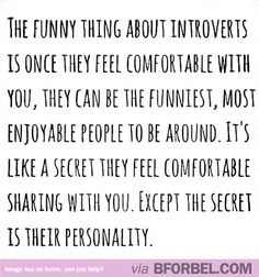 """An introvert's secret is their personality"".  You know, this is so true...All you introverts out there, please don't try to change into someone you're not."