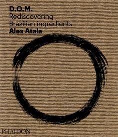 Alex Atala: D.O.M by Alex Atala