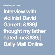Interview with violinist David Garrett: 'I thought my father hated me' | Daily Mail Online