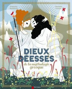 Dieux et déesses de la mythologie grecque // Françoise Rachmuhl, Charlotte Gastaut