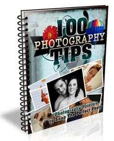 100 Photography Tips 100 Photography Tips EVERY Photography Enthusiast Should Know!