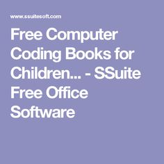 Free Computer Coding Books for Children. Free Office Software, Computer Coding, Office Suite, Tech, App, Children, Books, Technology, Livros