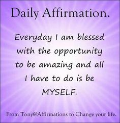 *Everyday I am blessed with the opportunity to be amazing and all I have to do is be myself. Motivational Words, Words Quotes, Wise Words, Life Quotes, Inspirational Quotes, Sayings, Daily Positive Affirmations, Morning Affirmations, Positive Vibes