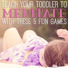 Studies have shown that meditation has a number of benefits for kids including a reduction in stress, a strengthened immune system, improved relationships and behavior and better memory and concentration. This post describes five simple relaxation games that you can play with your toddler. Thes
