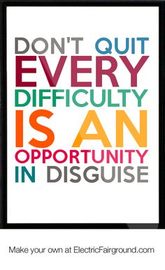 DONT QUIT every difficulty is an opportunity in disguise Framed Quote