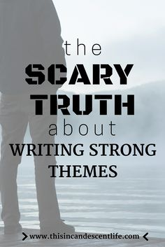 The Scary Truth About Writing Strong Themes