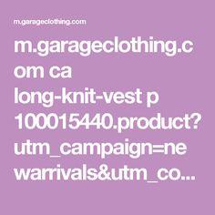 m.garageclothing.com ca long-knit-vest p 100015440.product?utm_campaign=newarrivals&utm_content=long-knit-vest&utm_medium=social&utm_source=pinterest
