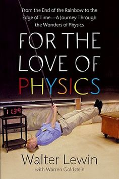 Disciplinary Thinking -- For the Love of Physics: From the E  nd of the Rainbow to the Edge of time – A Journey Through the Wonders of Physics, written by Walter Lewin with Warren Goldstein (NY, NY: Free Press, 2011), focuses on Physicists and Physics as well as Teachers and Teaching.  The author, an MIT professor, dedicates this narrative to engaging discoveries and theories in physics, covering topics of why lightning strikes, how musical harmony happens, and the incredible strength of a…