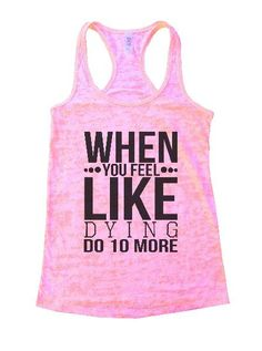 When You Feel Like Dying Do 10 More Burnout Tank Top By Womens Tank Tops