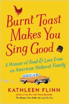 Kathleen Flinn's Burnt Toast Makes You Sing Good is a terrific food memoir.