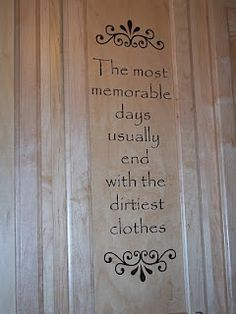 Love this quote for my laundry room. Between gardening, painting, cooking, and crafting with my daughters, I can vouch for the truth of this simple statement! ♥